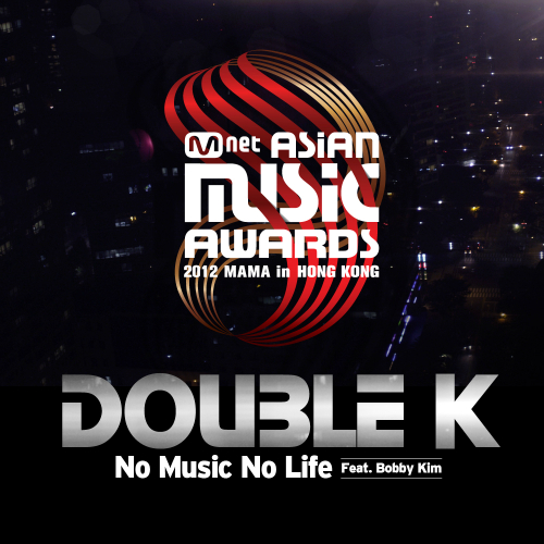 [Single] Double K – 2012 MAMA – No Music No Life (feat. Bobby Kim)