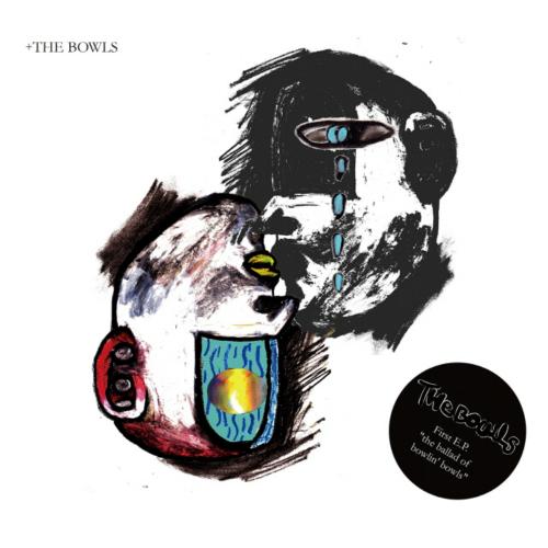 The Bowls – The Ballad Of Bowlin' Bowls – EP
