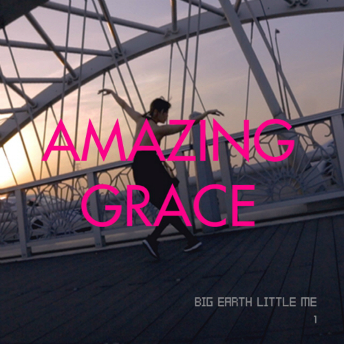[Single] Big Earth Little Me – Amazing Grace