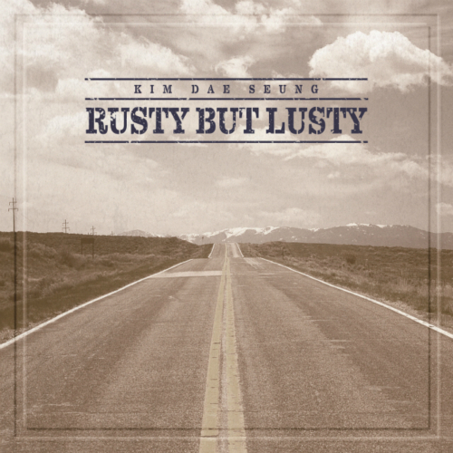 Kim Dae Seung – Rusty But Lusty