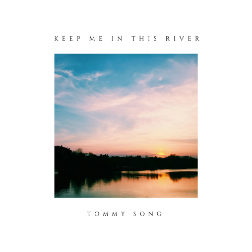 [Single] Tommy Song – Keep Me In This River