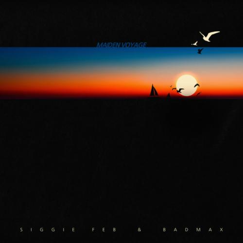Siggie Feb, BadMax – Maiden Voyage