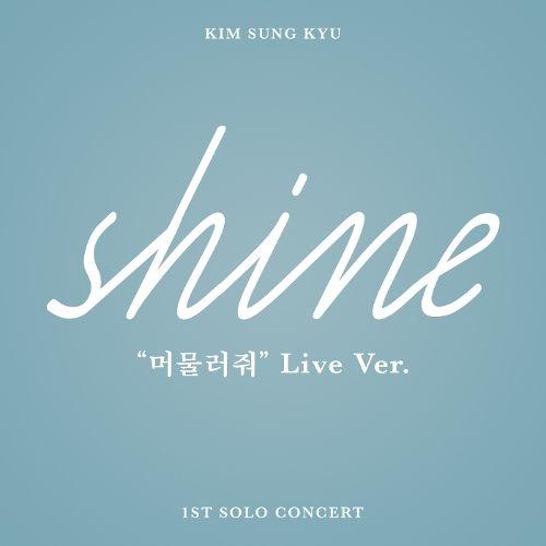 Kim Sung Kyu – 머물러줘 (SHINE Live Ver.)