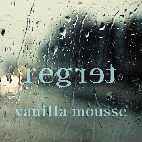 Vanilla Mousse – Regret