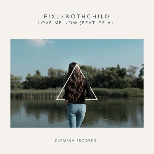 FIXL, Rothchild – Love Me Now (Feat. Se.A) – Single