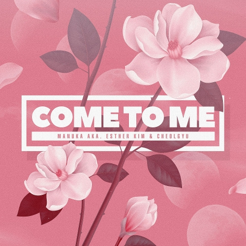 Manuka (aka. Esther Kim), Cheol-Kyu – Come to me – Single