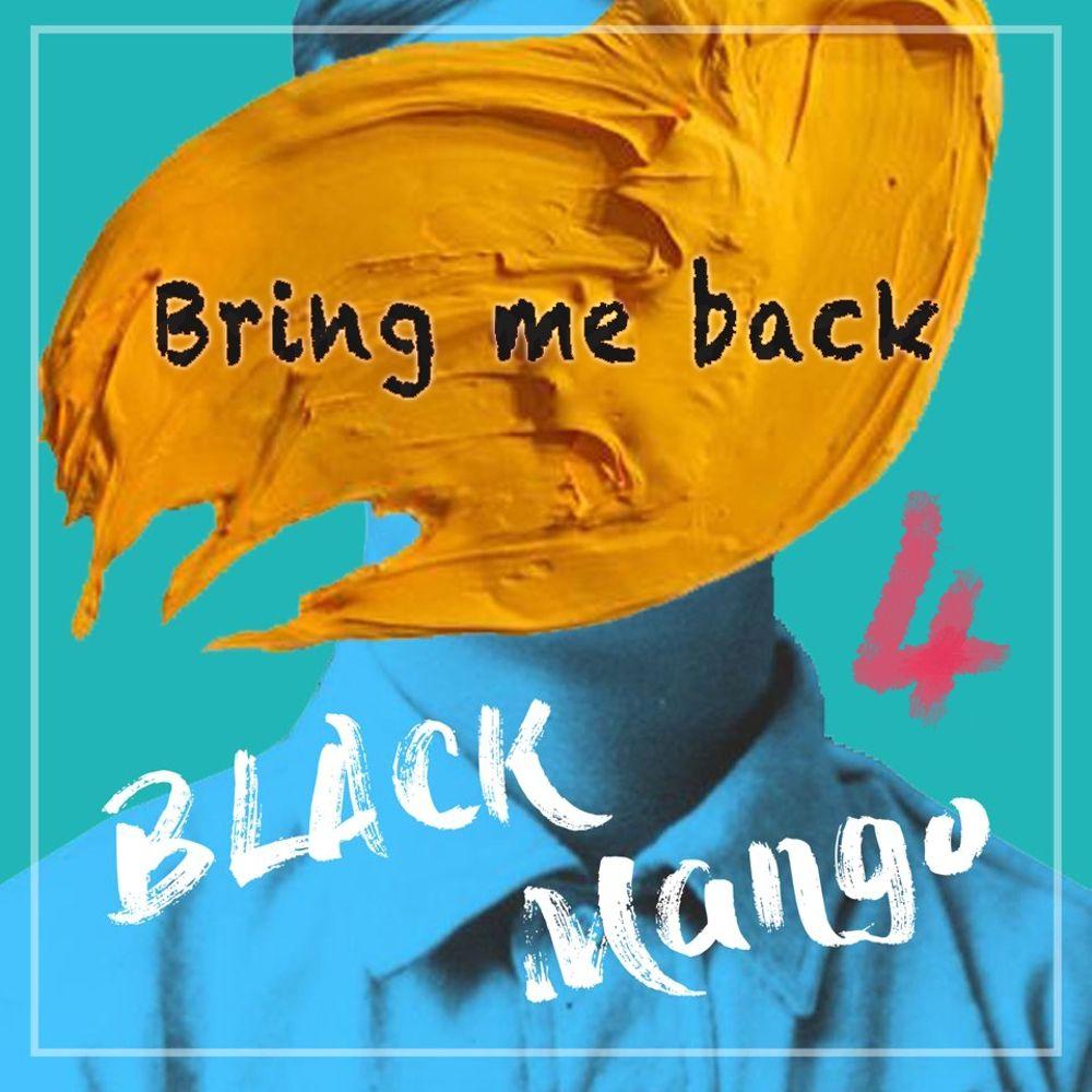 Black Mango – Bring me back – Single