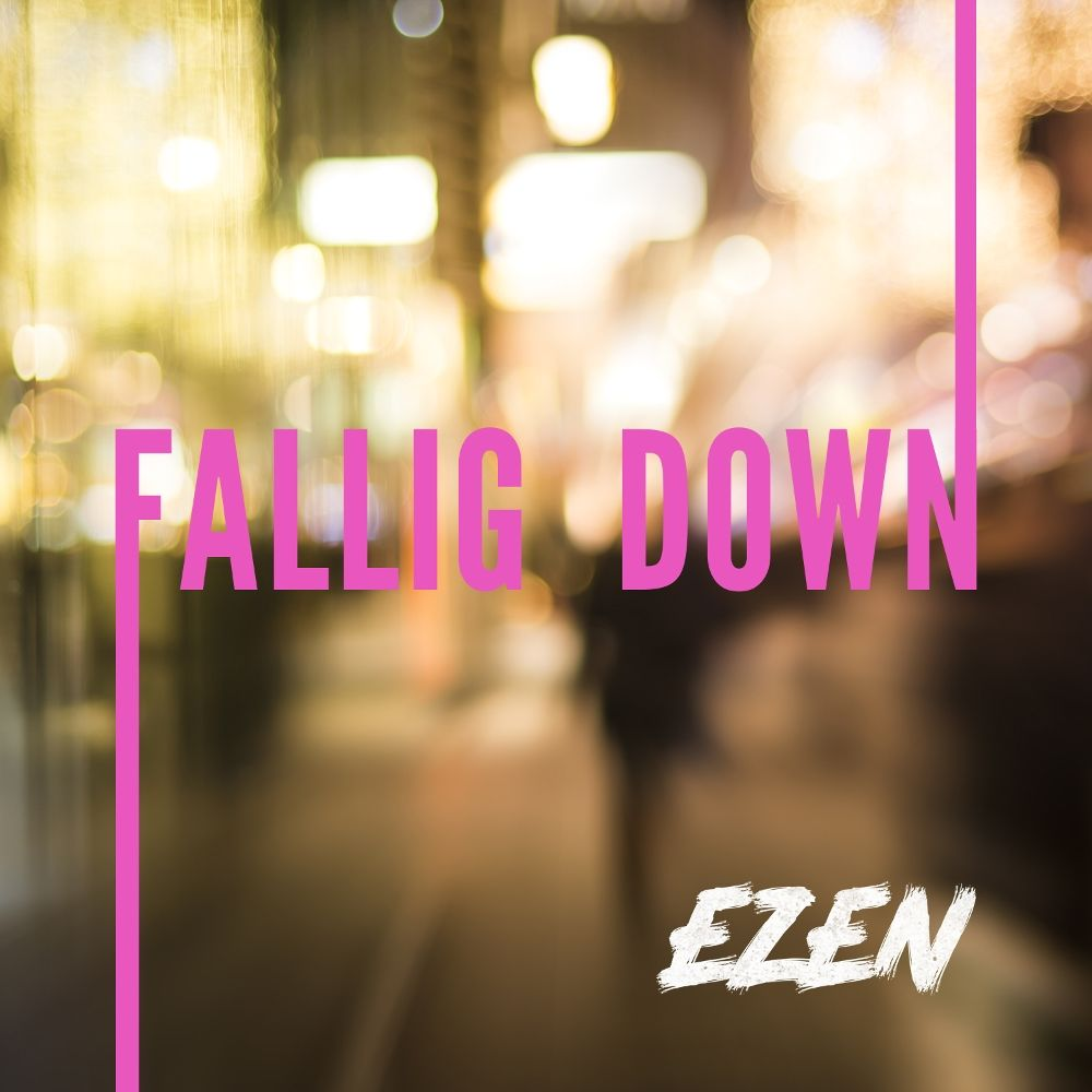 EZEN – Falling Down (2019) – Single