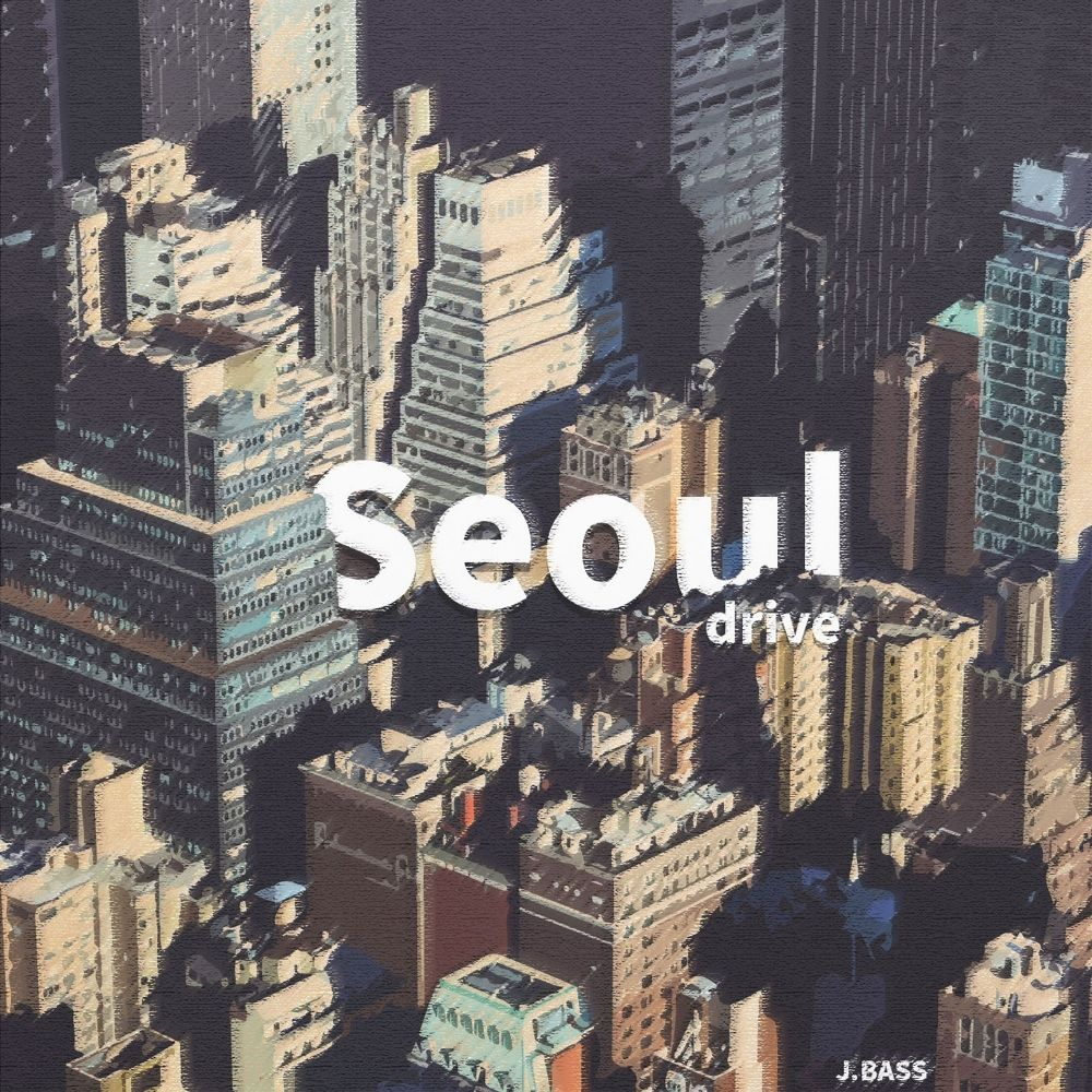 J.BASS – 서울 드라이브 (29.716) – Single